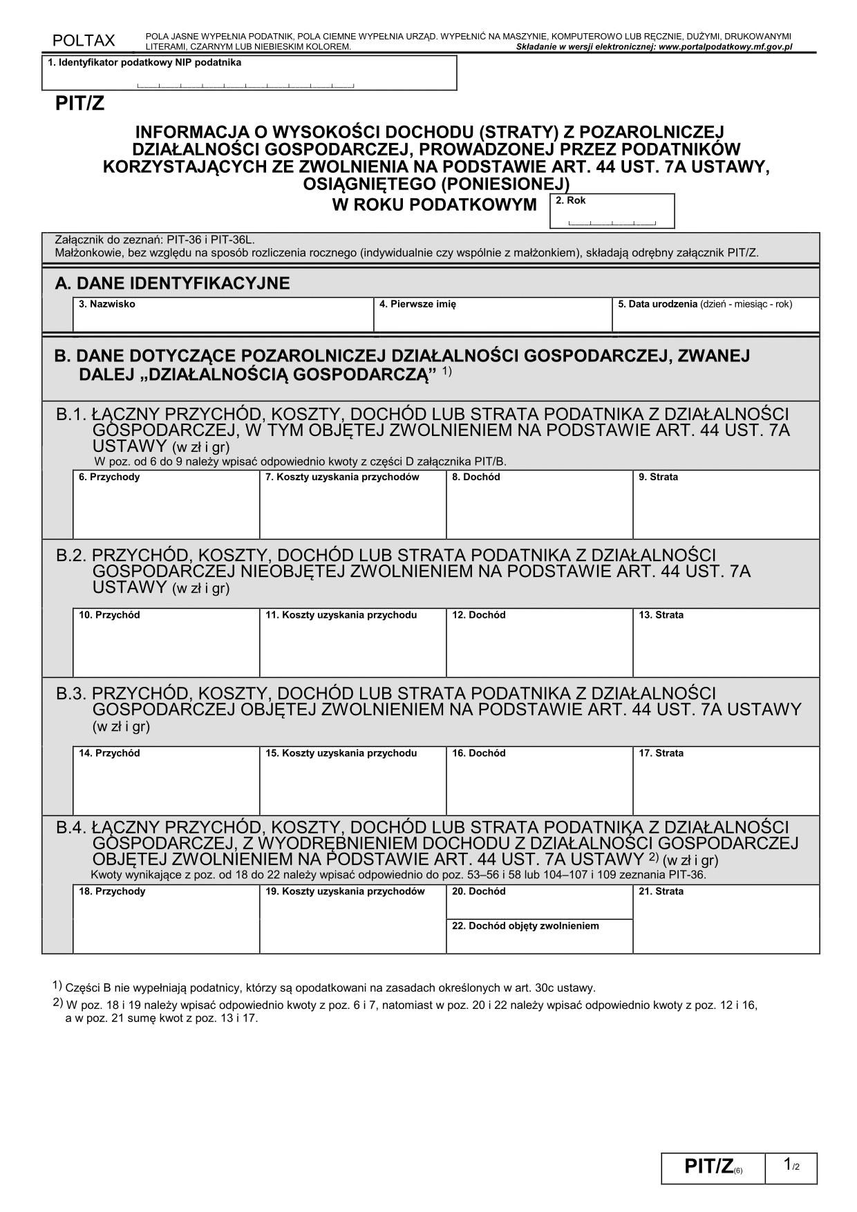 PIT/Z (6) (2015, 2016) Informacja o wysokości dochodu (straty) z pozarolniczej działalności gospodarczej, prowadzonej przez podatników korzystających ze zwolnienia na podstawie art.44 ust.7a ustawy, osiągniętego (poniesionej)